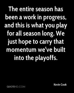 Kevin Cook  - The entire season has been a work in progress, and this is what you play for all season long. We just hope to carry that momentum we've built into the playoffs.