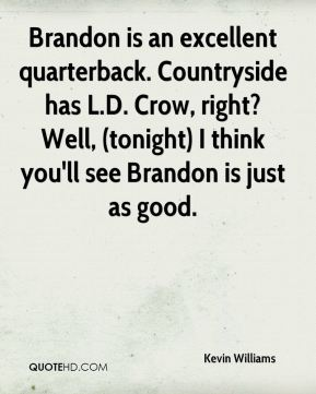 Brandon is an excellent quarterback. Countryside has L.D. Crow, right? Well, (tonight) I think you'll see Brandon is just as good.