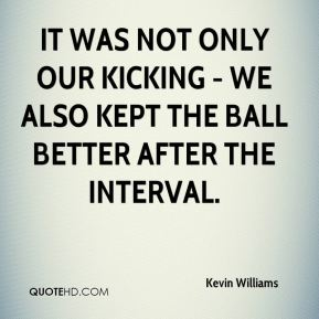 It was not only our kicking - we also kept the ball better after the interval.
