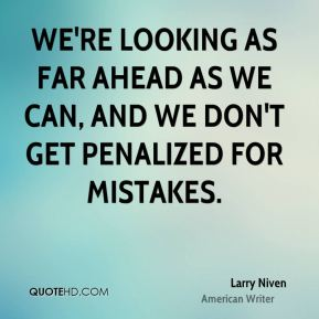 Larry Niven - We're looking as far ahead as we can, and we don't get penalized for mistakes.