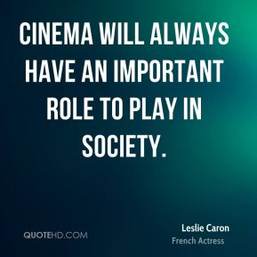 Cinema will always have an important role to play in society.