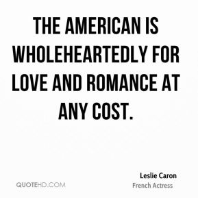The American is wholeheartedly for love and romance at any cost.