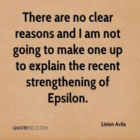 Lixion Avila  - There are no clear reasons and I am not going to make one up to explain the recent strengthening of Epsilon.