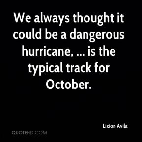 We always thought it could be a dangerous hurricane, ... is the typical track for October.