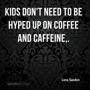 Kids don't need to be hyped up on coffee and caffeine.