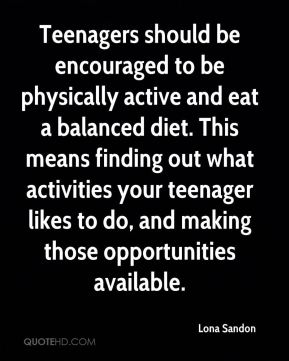Teenagers should be encouraged to be physically active and eat a balanced diet. This means finding out what activities your teenager likes to do, and making those opportunities available.