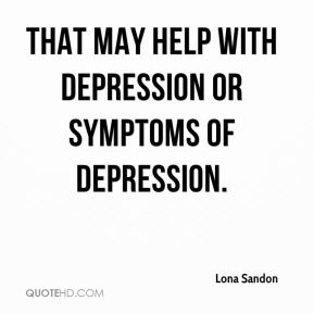That may help with depression or symptoms of depression.
