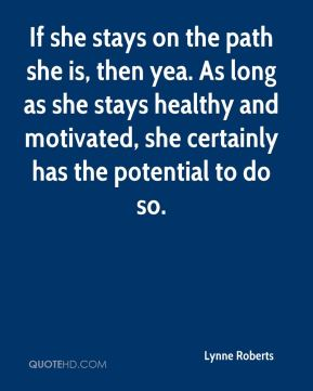 Lynne Roberts  - If she stays on the path she is, then yea. As long as she stays healthy and motivated, she certainly has the potential to do so.