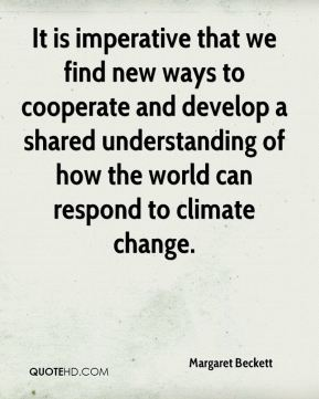 It is imperative that we find new ways to cooperate and develop a shared understanding of how the world can respond to climate change.
