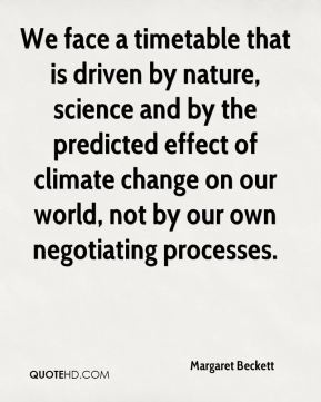 We face a timetable that is driven by nature, science and by the predicted effect of climate change on our world, not by our own negotiating processes.