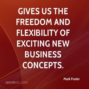 gives us the freedom and flexibility of exciting new business concepts.