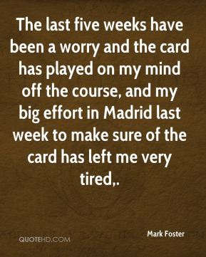 The last five weeks have been a worry and the card has played on my mind off the course, and my big effort in Madrid last week to make sure of the card has left me very tired.