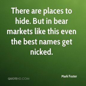 There are places to hide. But in bear markets like this even the best names get nicked.