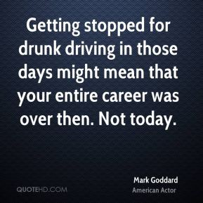 Getting stopped for drunk driving in those days might mean that your entire career was over then. Not today.