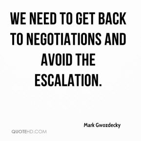 Mark Gwozdecky  - We need to get back to negotiations and avoid the escalation.