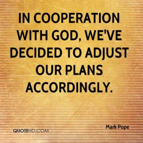 Mark Pope  - In cooperation with God, we've decided to adjust our plans accordingly.