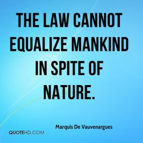 The law cannot equalize mankind in spite of nature.