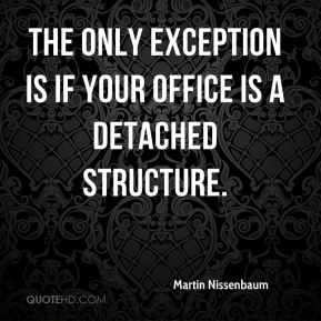 Martin Nissenbaum  - The only exception is if your office is a detached structure.