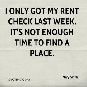 Mary Smith  - I only got my rent check last week. It's not enough time to find a place.