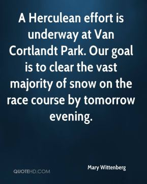 Mary Wittenberg  - A Herculean effort is underway at Van Cortlandt Park. Our goal is to clear the vast majority of snow on the race course by tomorrow evening.