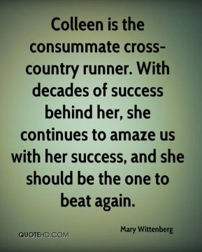 Mary Wittenberg  - Colleen is the consummate cross-country runner. With decades of success behind her, she continues to amaze us with her success, and she should be the one to beat again.