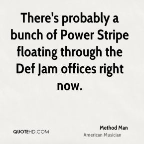 Method Man - There's probably a bunch of Power Stripe floating through the Def Jam offices right now.