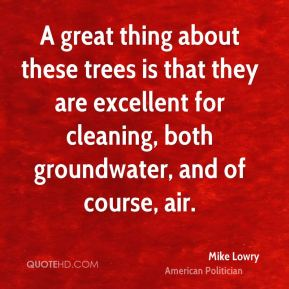 Mike Lowry - A great thing about these trees is that they are excellent for cleaning, both groundwater, and of course, air.