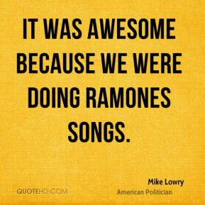 Mike Lowry - It was awesome because we were doing Ramones songs.