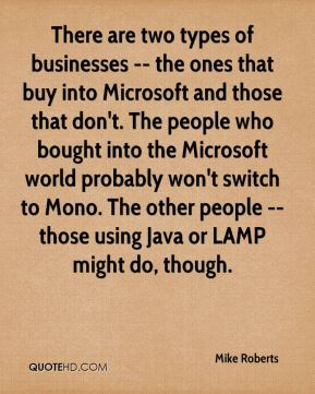 There are two types of businesses -- the ones that buy into Microsoft and those that don't. The people who bought into the Microsoft world probably won't switch to Mono. The other people -- those using Java or LAMP might do, though.