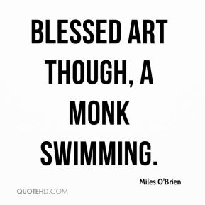 Miles O'Brien  - blessed art though, a monk swimming.