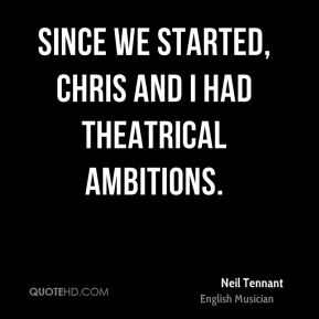 Since we started, Chris and I had theatrical ambitions.