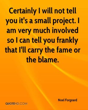 Noel Forgeard  - Certainly I will not tell you it's a small project. I am very much involved so I can tell you frankly that I'll carry the fame or the blame.