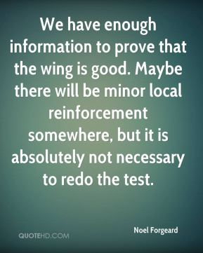 Noel Forgeard  - We have enough information to prove that the wing is good. Maybe there will be minor local reinforcement somewhere, but it is absolutely not necessary to redo the test.