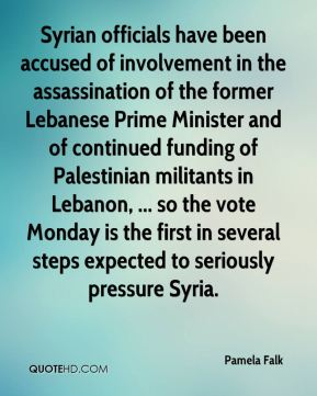 Pamela Falk  - Syrian officials have been accused of involvement in the assassination of the former Lebanese Prime Minister and of continued funding of Palestinian militants in Lebanon, ... so the vote Monday is the first in several steps expected to seriously pressure Syria.