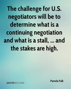 Pamela Falk  - The challenge for U.S. negotiators will be to determine what is a continuing negotiation and what is a stall, ... and the stakes are high.