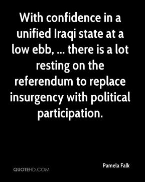 Pamela Falk  - With confidence in a unified Iraqi state at a low ebb, ... there is a lot resting on the referendum to replace insurgency with political participation.