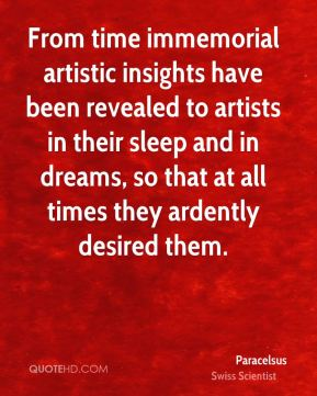 From time immemorial artistic insights have been revealed to artists in their sleep and in dreams, so that at all times they ardently desired them.