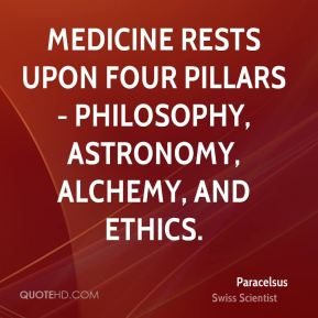 Medicine rests upon four pillars - philosophy, astronomy, alchemy, and ethics.