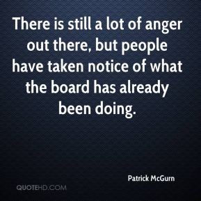 There is still a lot of anger out there, but people have taken notice of what the board has already been doing.
