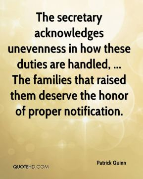 Patrick Quinn  - The secretary acknowledges unevenness in how these duties are handled, ... The families that raised them deserve the honor of proper notification.