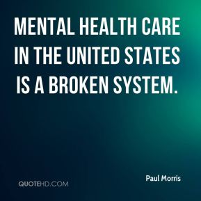 Paul Morris  - Mental health care in the United States is a broken system.