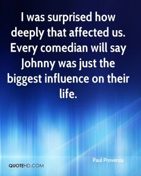 I was surprised how deeply that affected us. Every comedian will say Johnny was just the biggest influence on their life.