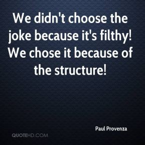 We didn't choose the joke because it's filthy! We chose it because of the structure!