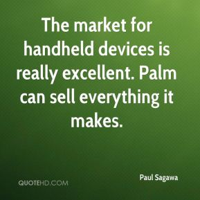 Paul Sagawa  - The market for handheld devices is really excellent. Palm can sell everything it makes.