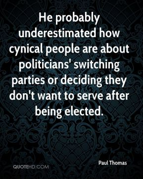 He probably underestimated how cynical people are about politicians' switching parties or deciding they don't want to serve after being elected.