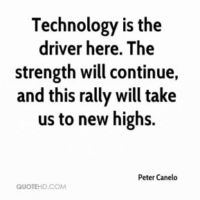 Peter Canelo  - Technology is the driver here. The strength will continue, and this rally will take us to new highs.