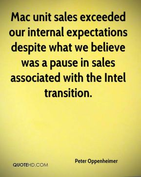 Peter Oppenheimer  - Mac unit sales exceeded our internal expectations despite what we believe was a pause in sales associated with the Intel transition.