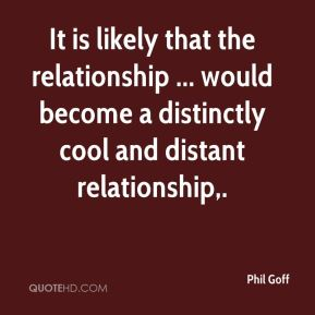 Phil Goff  - It is likely that the relationship ... would become a distinctly cool and distant relationship.