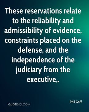 Phil Goff  - These reservations relate to the reliability and admissibility of evidence, constraints placed on the defense, and the independence of the judiciary from the executive.