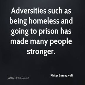 Adversities such as being homeless and going to prison has made many people stronger.